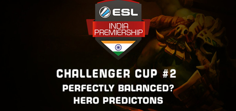 PERFECTLY BALANCED? – HERO PREDICTONS FOR ESL INDIA PREMIERSHIP – CHALLENGER CUP #2